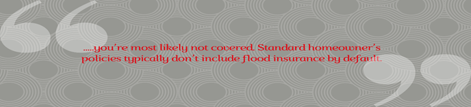 flood2 - Is Flood Insurance Included in My Homeowners Policy?